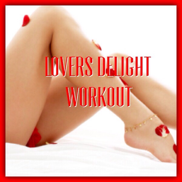 Lovers Delight Workout!! Check It Out! Please Like And Follow!💕💕💕💕