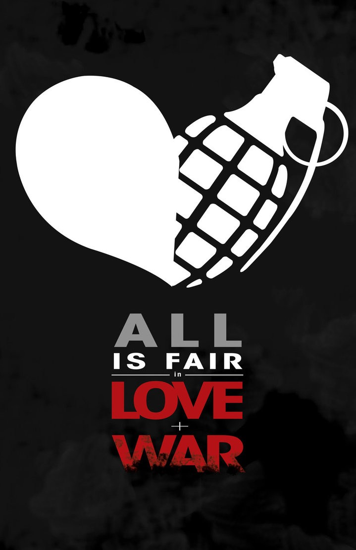 every thing is fair in love I would like to suggest that the saying 'all is fair in love & war' is completely unjustified & welcome challenges from anyone who disagrees with me & i look forward to rejecting any claims they have about this statement being true.
