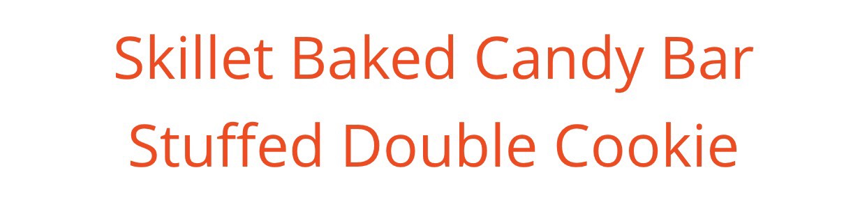 Skillet Baked Candy Bar Stuffed Double Cookie. 😜 | Trusper