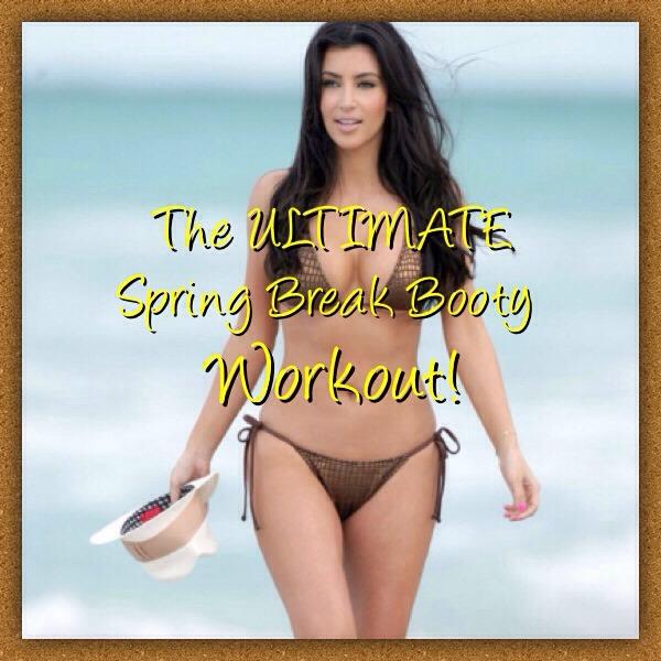 Spring Break Booty Workout!!!