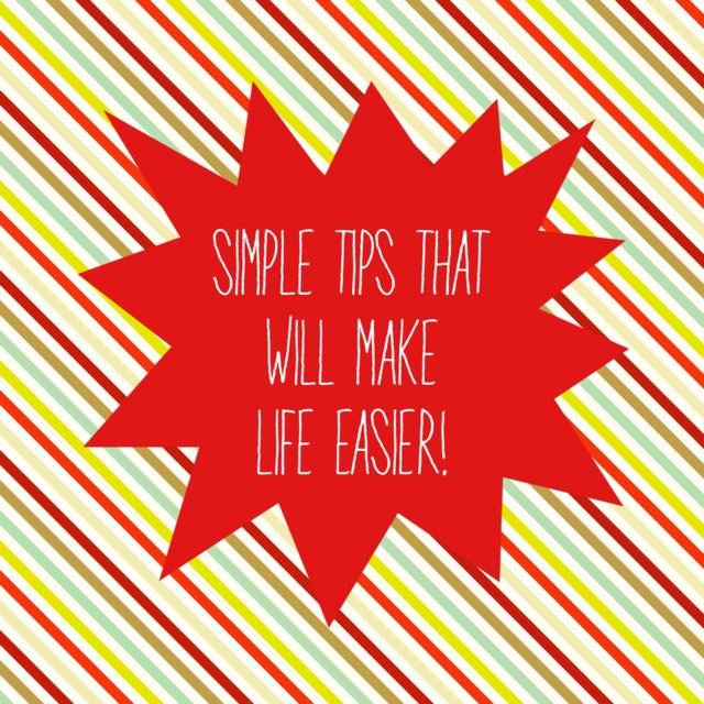 Simple Tips That Will Make Life Easier