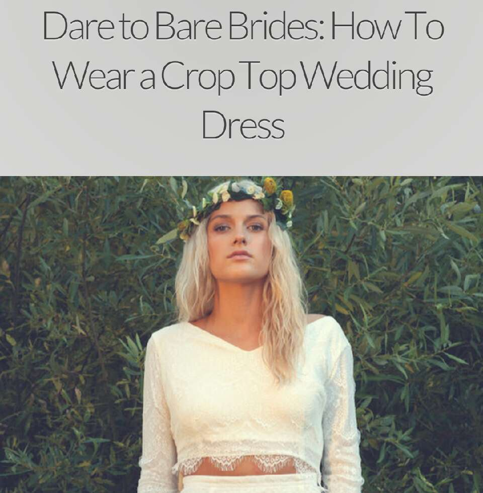 Dare To Bare Brides, How To Wear Crop Top Wedding Dresses