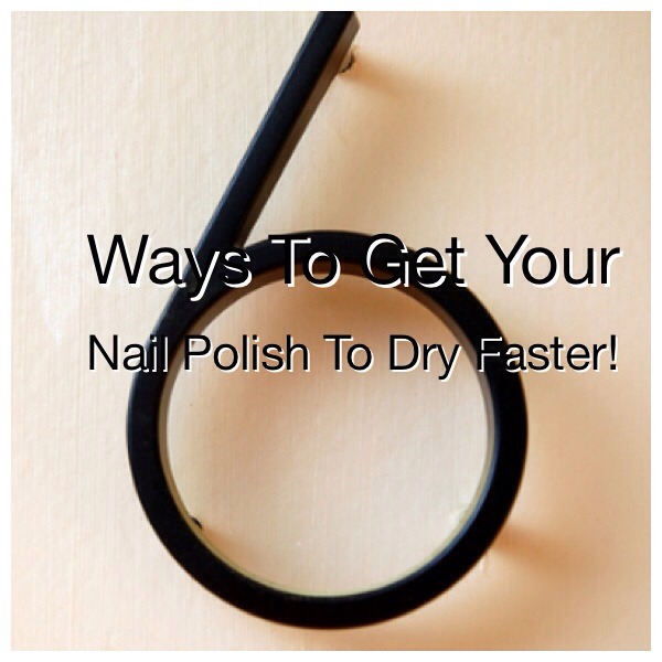 6 Ways To Make Your Nail Polish Dry Faster!!!!!!!